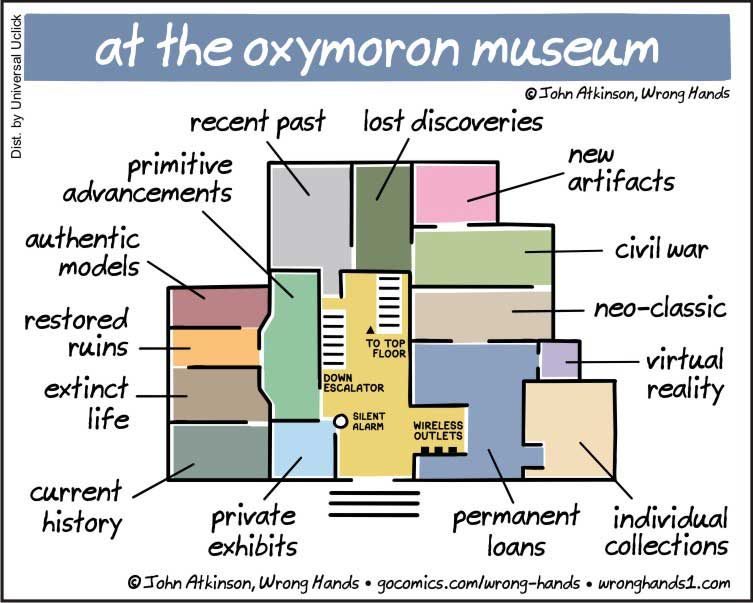 """""""<a href=""""https://wronghands1.com/2017/07/07/at-the-oxymoron-museum/"""">at the oxymoron museum</a>"""" ©John Atkinson, Wrong Hands"""